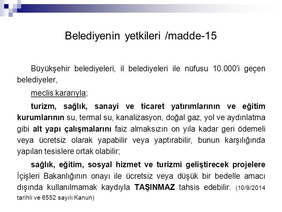 Belediyenin yetkileri /madde-15 Büyükşehir belediyeleri, il belediyeleri ile nüfusu 10.000'i geçen belediyeler, meclis kararıyla; turizm, sağlık, sana