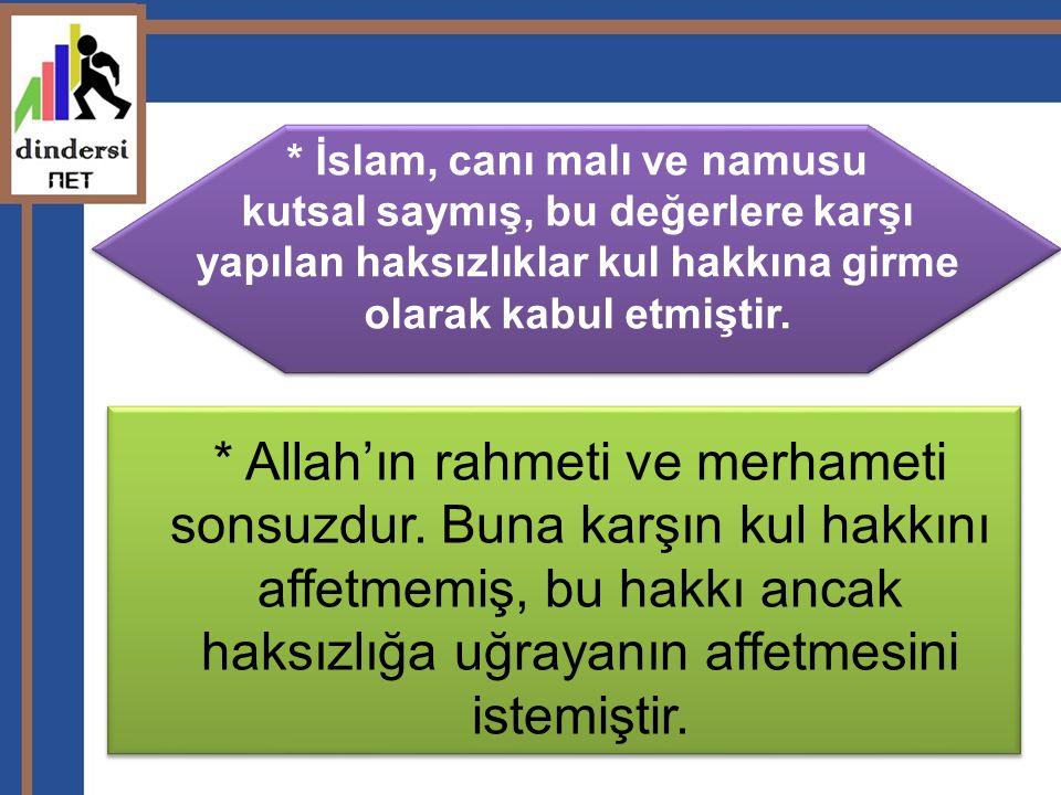 * Allah'ın rahmeti ve merhameti sonsuzdur. Buna karşın kul hakkını affetmemiş, bu hakkı ancak haksızlığa uğrayanın affetmesini istemiştir. * İslam, ca