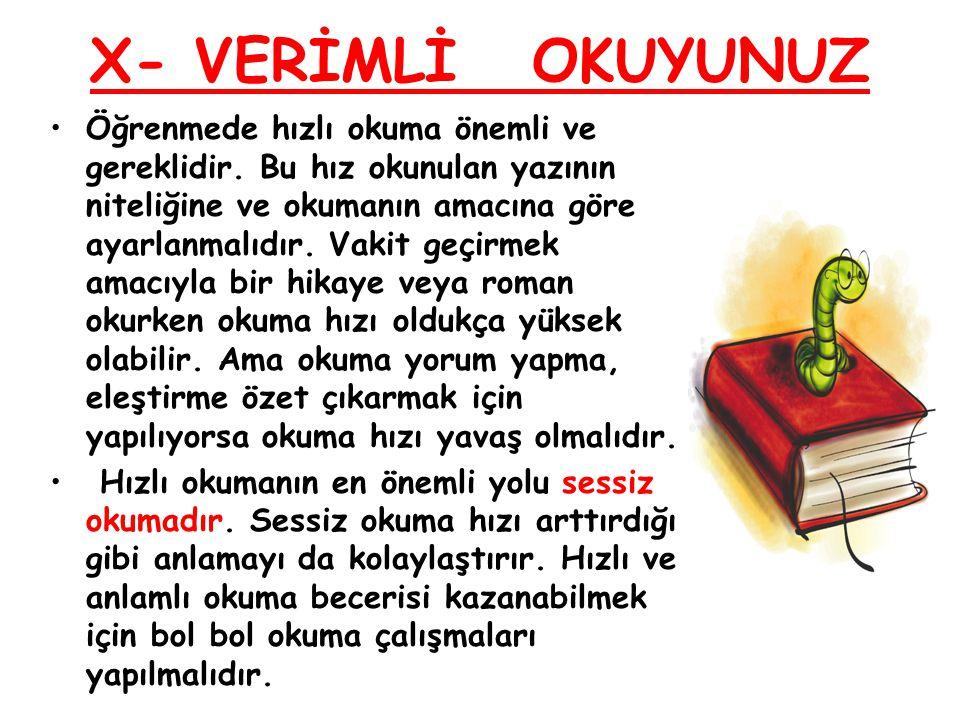 X- VERİMLİ OKUYUNUZ Öğrenmede hızlı okuma önemli ve gereklidir.