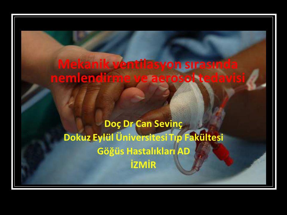 Doç Dr Can Sevinç Dokuz Eylül Üniversitesi Tıp Fakültesi Göğüs Hastalıkları AD İZMİR Mekanik ventilasyon sırasında nemlendirme ve aerosol tedavisi