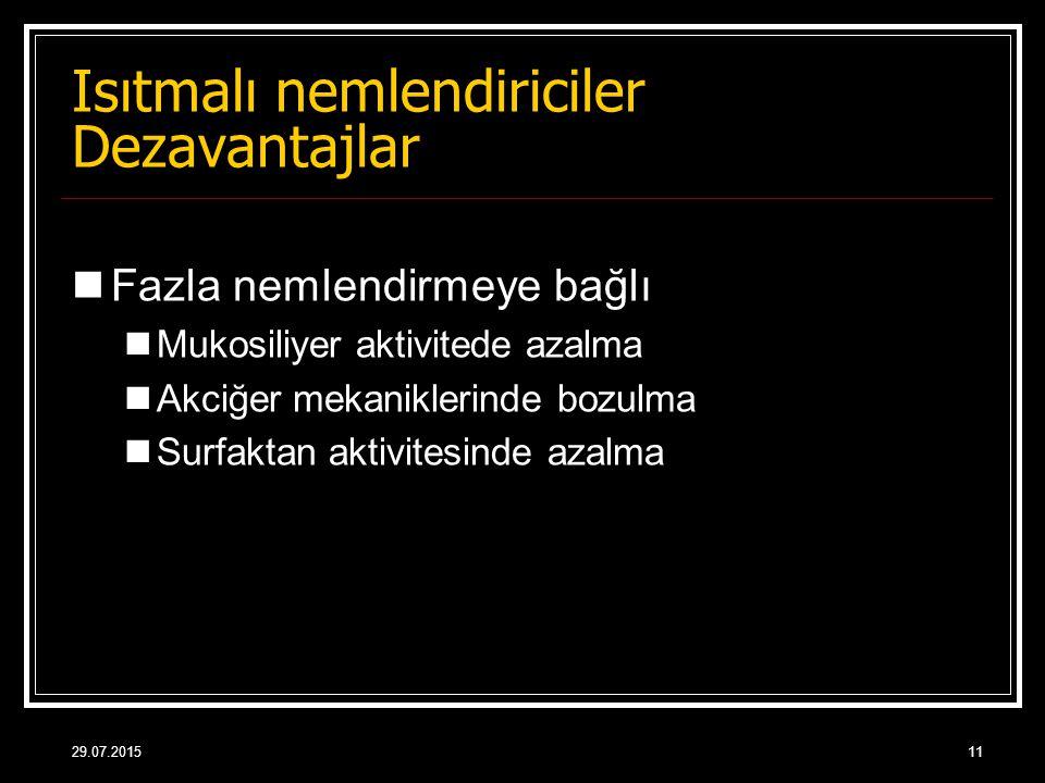 29.07.201511 Isıtmalı nemlendiriciler Dezavantajlar Fazla nemlendirmeye bağlı Mukosiliyer aktivitede azalma Akciğer mekaniklerinde bozulma Surfaktan a