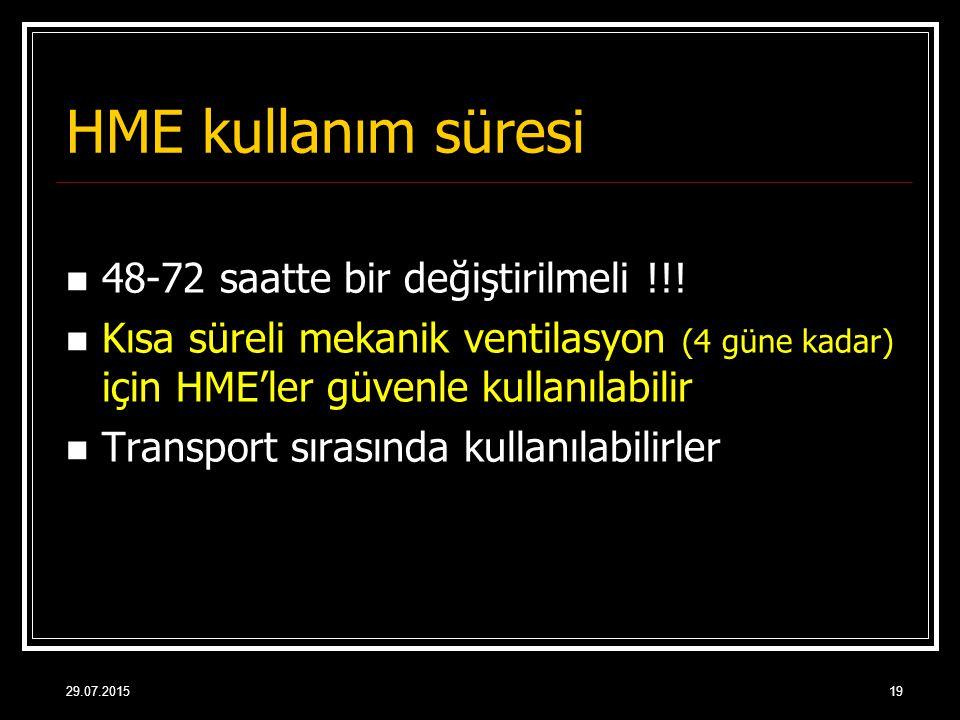 29.07.201519 HME kullanım süresi 48-72 saatte bir değiştirilmeli !!! Kısa süreli mekanik ventilasyon (4 güne kadar) için HME'ler güvenle kullanılabili