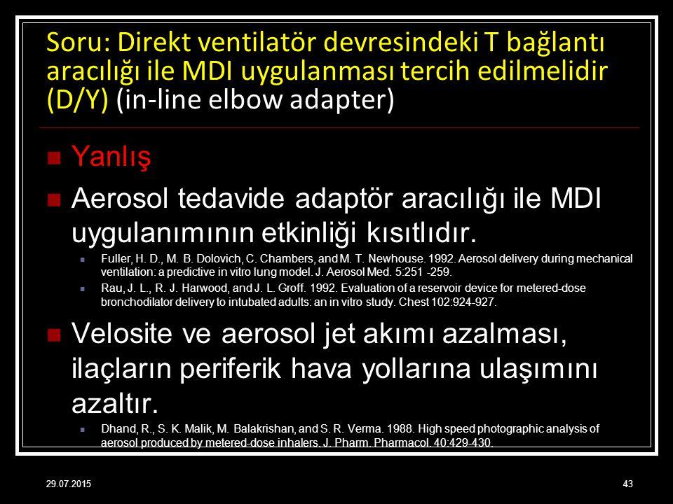 Soru: Direkt ventilatör devresindeki T bağlantı aracılığı ile MDI uygulanması tercih edilmelidir (D/Y) (in-line elbow adapter) Yanlış Aerosol tedavide