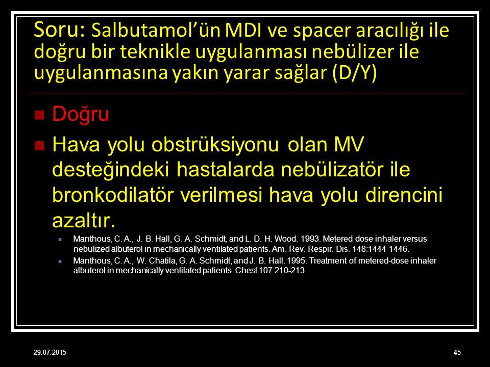 Soru: Salbutamol'ün MDI ve spacer aracılığı ile doğru bir teknikle uygulanması nebülizer ile uygulanmasına yakın yarar sağlar (D/Y) Doğru Hava yolu ob