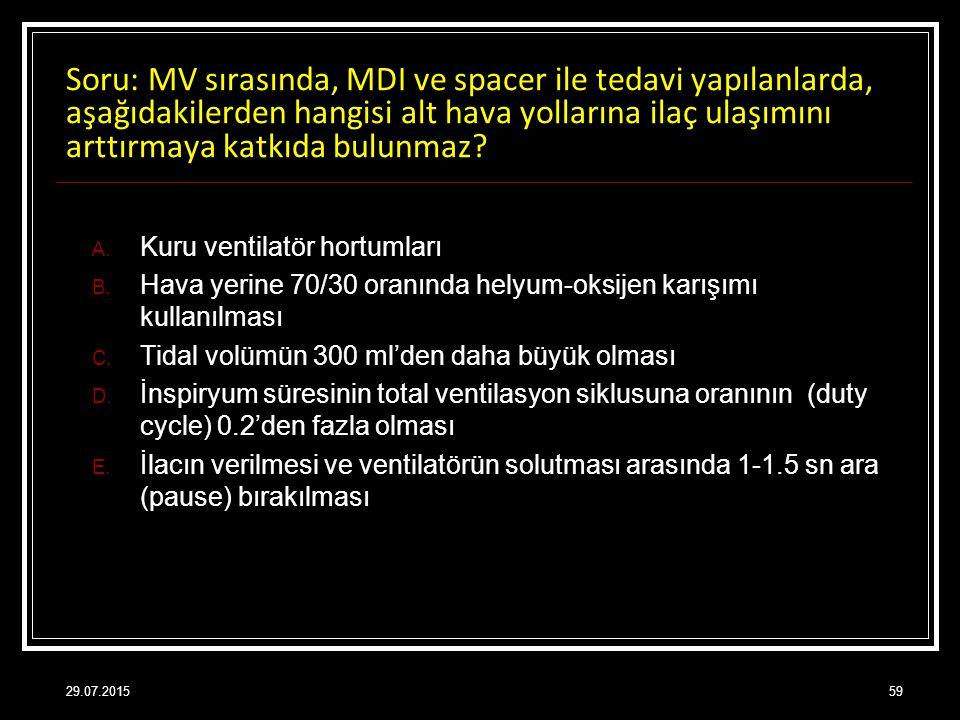 Soru: MV sırasında, MDI ve spacer ile tedavi yapılanlarda, aşağıdakilerden hangisi alt hava yollarına ilaç ulaşımını arttırmaya katkıda bulunmaz? A. K