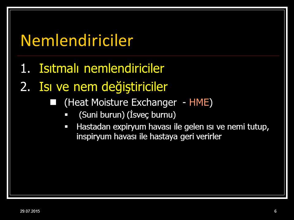 29.07.20156 Nemlendiriciler 1.Isıtmalı nemlendiriciler 2.Isı ve nem değiştiriciler (Heat Moisture Exchanger - HME)  (Suni burun) (İsveç burnu)  Hast