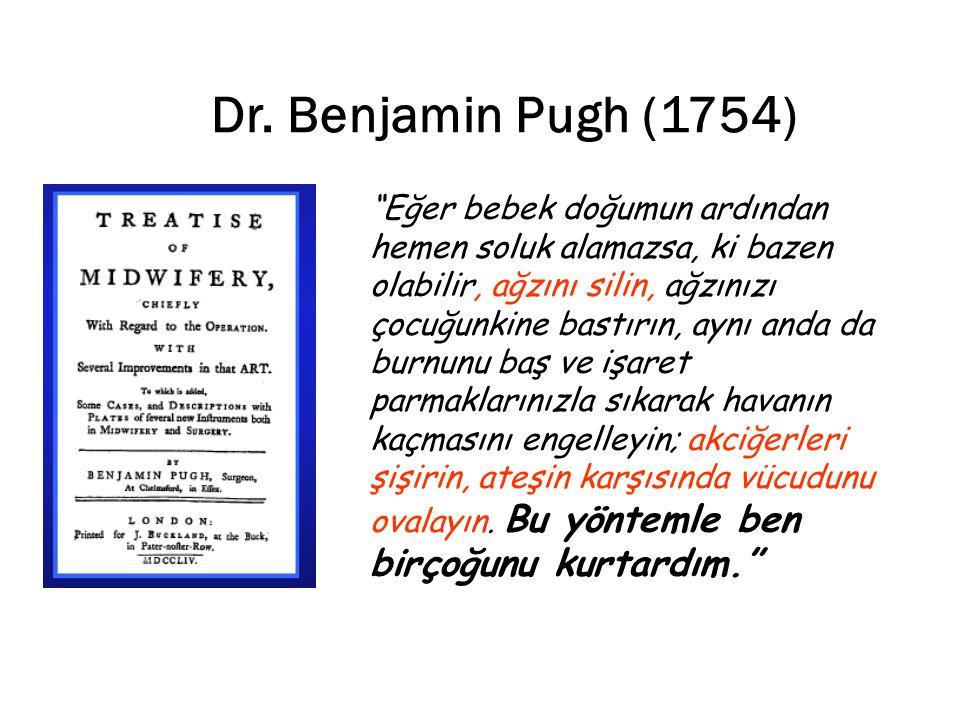 """Dr. Benjamin Pugh (1754) """"Eğer bebek doğumun ardından hemen soluk alamazsa, ki bazen olabilir, ağzını silin, ağzınızı çocuğunkine bastırın, aynı anda"""