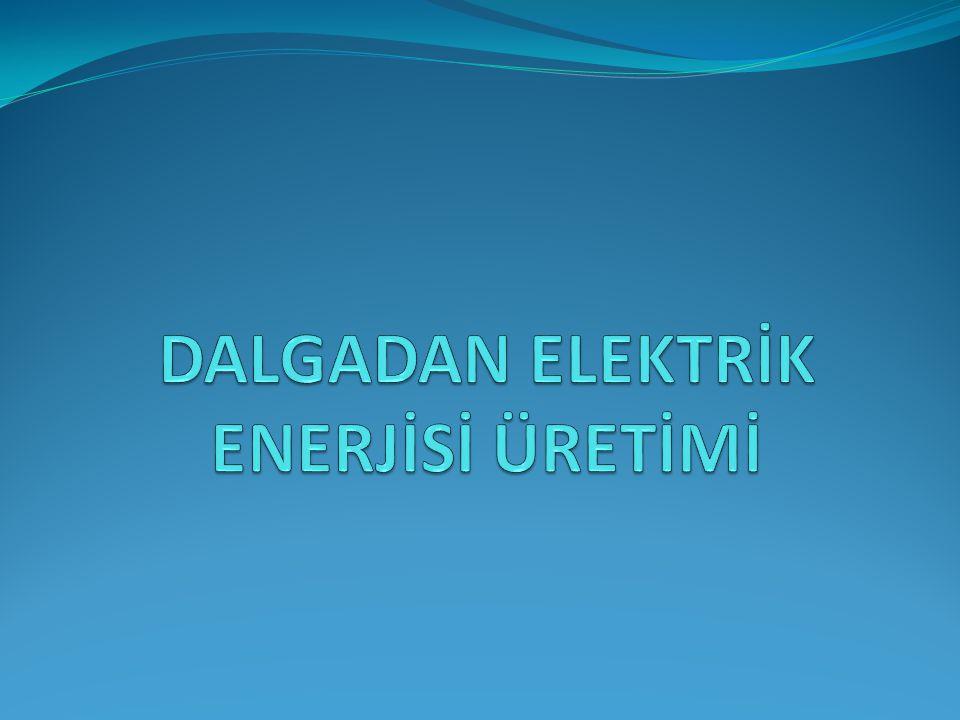  Türkiye de ilk dalga enerjisinden elektrik enerjisi üretimi projesi olan sistem maddi sıkıntılar nedeniyle yarım kalmış.