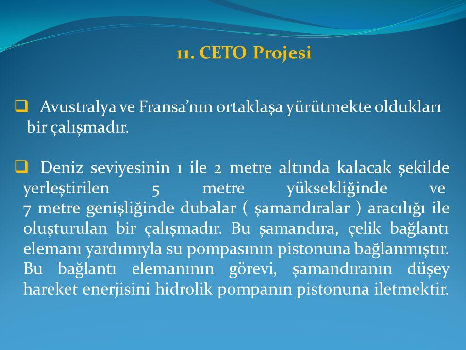 11.CETO Projesi  Avustralya ve Fransa'nın ortaklaşa yürütmekte oldukları bir çalışmadır.