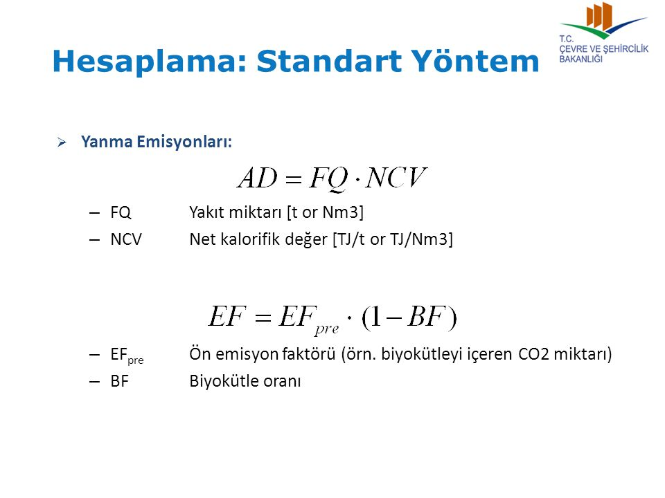  Yanma Emisyonları: – FQYakıt miktarı [t or Nm3] – NCVNet kalorifik değer [TJ/t or TJ/Nm3] – EF pre Ön emisyon faktörü (örn. biyokütleyi içeren CO2 m
