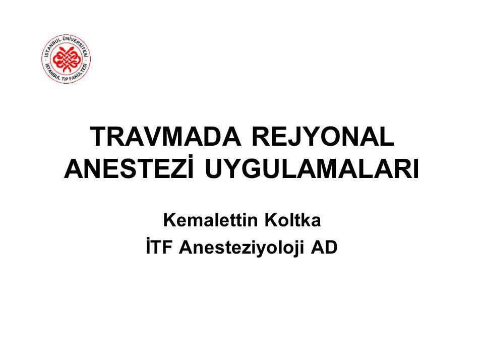 TRAVMADA REJYONAL ANESTEZİ UYGULAMALARI Kemalettin Koltka İTF Anesteziyoloji AD