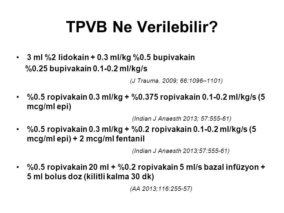 TPVB Ne Verilebilir? 3 ml %2 lidokain + 0.3 ml/kg %0.5 bupivakain %0.25 bupivakain 0.1-0.2 ml/kg/s (J Trauma. 2009; 66:1096–1101) %0.5 ropivakain 0.3