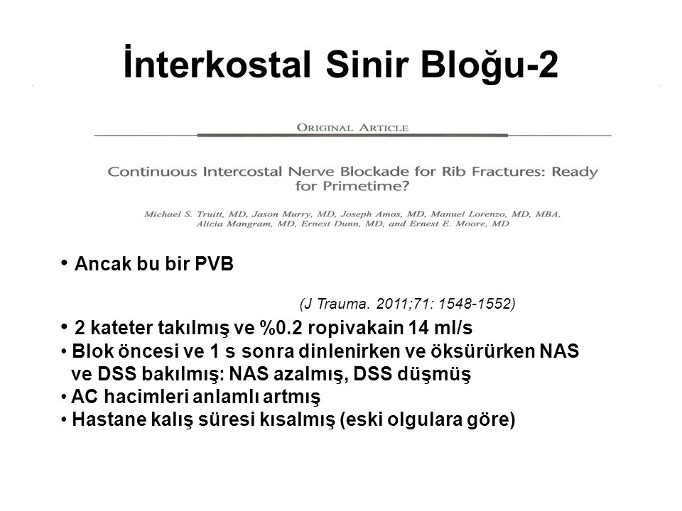 İnterkostal Sinir Bloğu-2 Ancak bu bir PVB (J Trauma. 2011;71: 1548-1552) 2 kateter takılmış ve %0.2 ropivakain 14 ml/s Blok öncesi ve 1 s sonra dinle