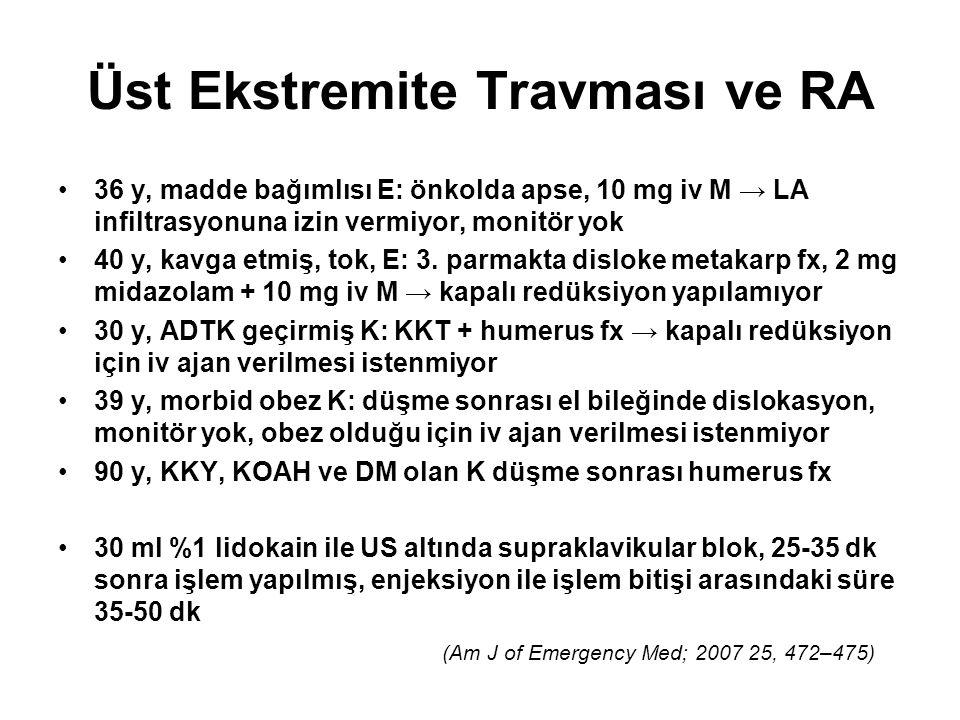 Üst Ekstremite Travması ve RA 36 y, madde bağımlısı E: önkolda apse, 10 mg iv M → LA infiltrasyonuna izin vermiyor, monitör yok 40 y, kavga etmiş, tok