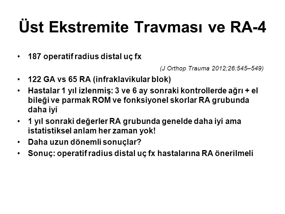 Üst Ekstremite Travması ve RA-4 187 operatif radius distal uç fx (J Orthop Trauma 2012;26:545–549) 122 GA vs 65 RA (infraklavikular blok) Hastalar 1 y