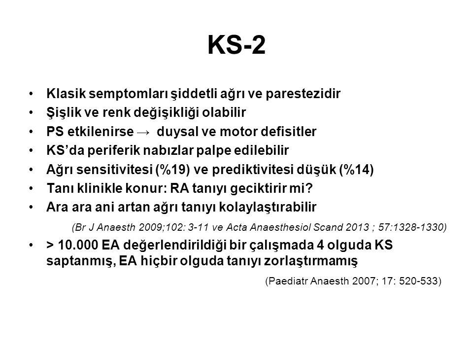 KS-2 Klasik semptomları şiddetli ağrı ve parestezidir Şişlik ve renk değişikliği olabilir PS etkilenirse → duysal ve motor defisitler KS'da periferik