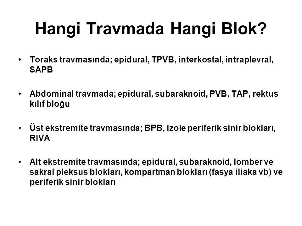 Hangi Travmada Hangi Blok? Toraks travmasında; epidural, TPVB, interkostal, intraplevral, SAPB Abdominal travmada; epidural, subaraknoid, PVB, TAP, re
