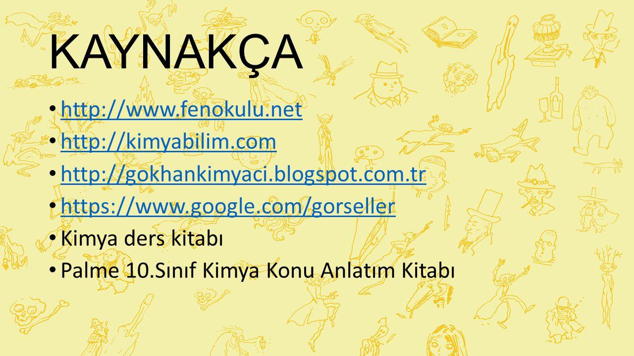 KAYNAKÇA http://www.fenokulu.net http://kimyabilim.com http://gokhankimyaci.blogspot.com.tr https://www.google.com/gorseller Kimya ders kitabı Palme 1