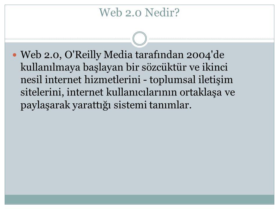 Web 2.0 Nedir? Web 2.0, O'Reilly Media tarafından 2004'de kullanılmaya başlayan bir sözcüktür ve ikinci nesil internet hizmetlerini - toplumsal iletiş