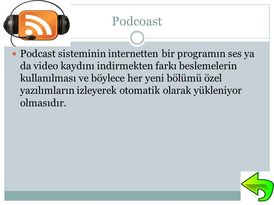 Podcoast Podcast sisteminin internetten bir programın ses ya da video kaydını indirmekten farkı beslemelerin kullanılması ve böylece her yeni bölümü ö