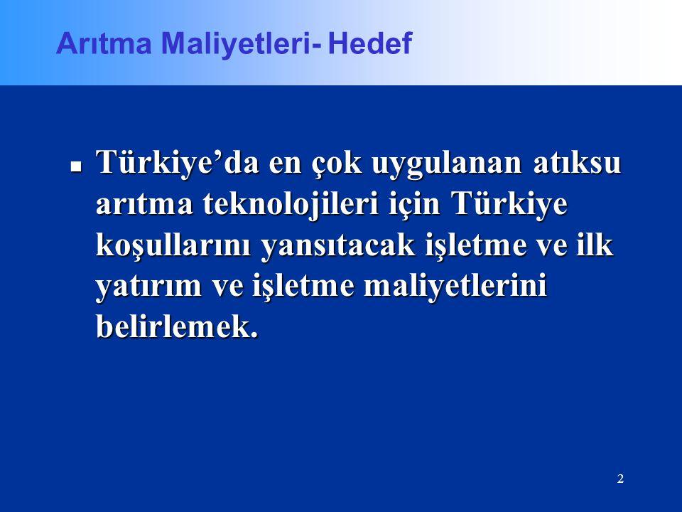 2 Arıtma Maliyetleri- Hedef Türkiye'da en çok uygulanan atıksu arıtma teknolojileri için Türkiye koşullarını yansıtacak işletme ve ilk yatırım ve işle