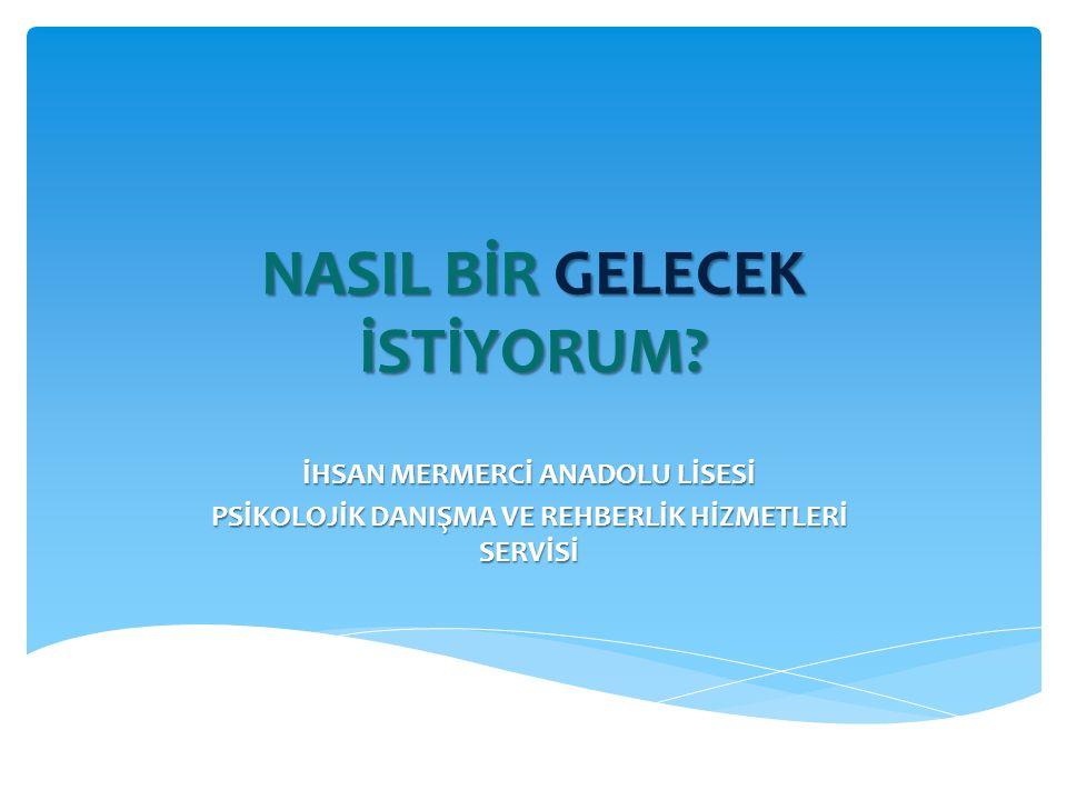 NASIL BİR GELECEK İSTİYORUM.