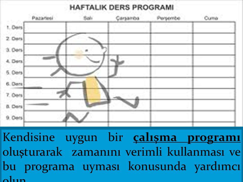 Kendisine uygun bir çalışma programı oluşturarak zamanını verimli kullanması ve bu programa uyması konusunda yardımcı olun