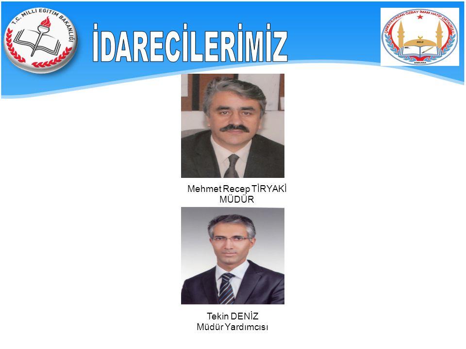 Mehmet Recep TİRYAKİ MÜDÜR Tekin DENİZ Müdür Yardımcısı