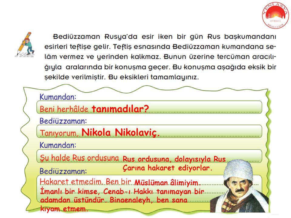 tanımadılar? Nikola Nikolaviç. Rus ordusuna, dolayısıyla Rus Çarına hakaret ediyorlar. Müslüman âlimiyim. İmanlı bir kimse, Cenab-ı Hakkı tanımayan bi
