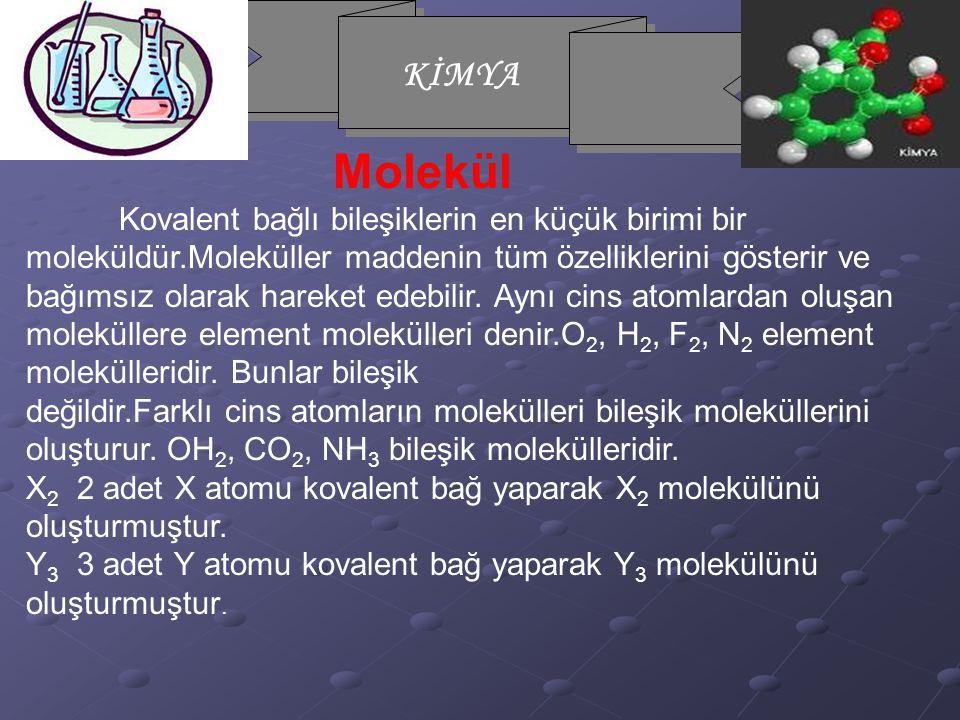 KİMYA Molekül Kovalent bağlı bileşiklerin en küçük birimi bir moleküldür.Moleküller maddenin tüm özelliklerini gösterir ve bağımsız olarak hareket edebilir.