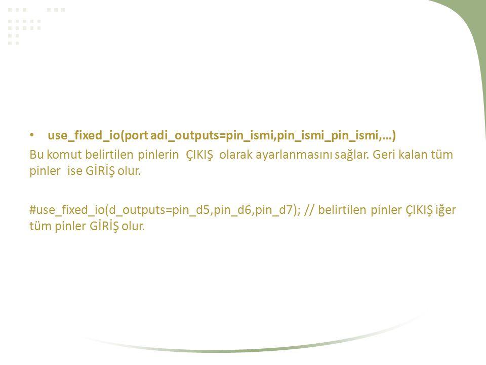Örnek Program buton=input(pin_d0); if(buton==1) => BUTONA BASILDI MI .