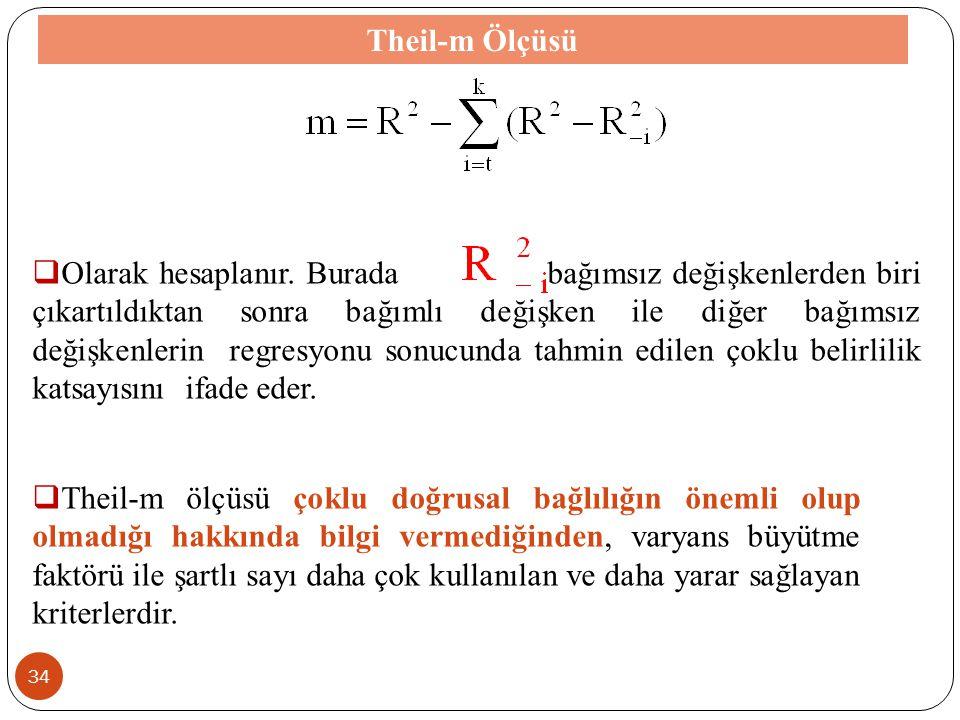 33 Theil-m Ölçüsü  Bağımlı değişkenle bağımsız değişkenler arasındaki ilişkiye dayanan bir ölçüdür.
