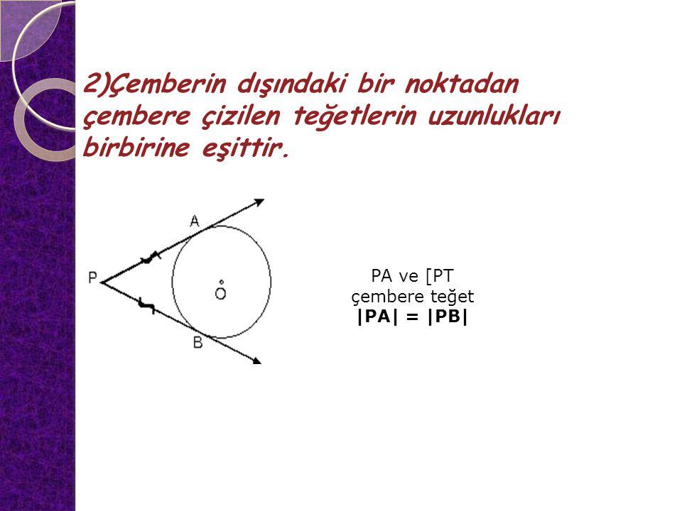 2)Çemberin dışındaki bir noktadan çembere çizilen teğetlerin uzunlukları birbirine eşittir. PA ve [PT çembere teğet |PA| = |PB|