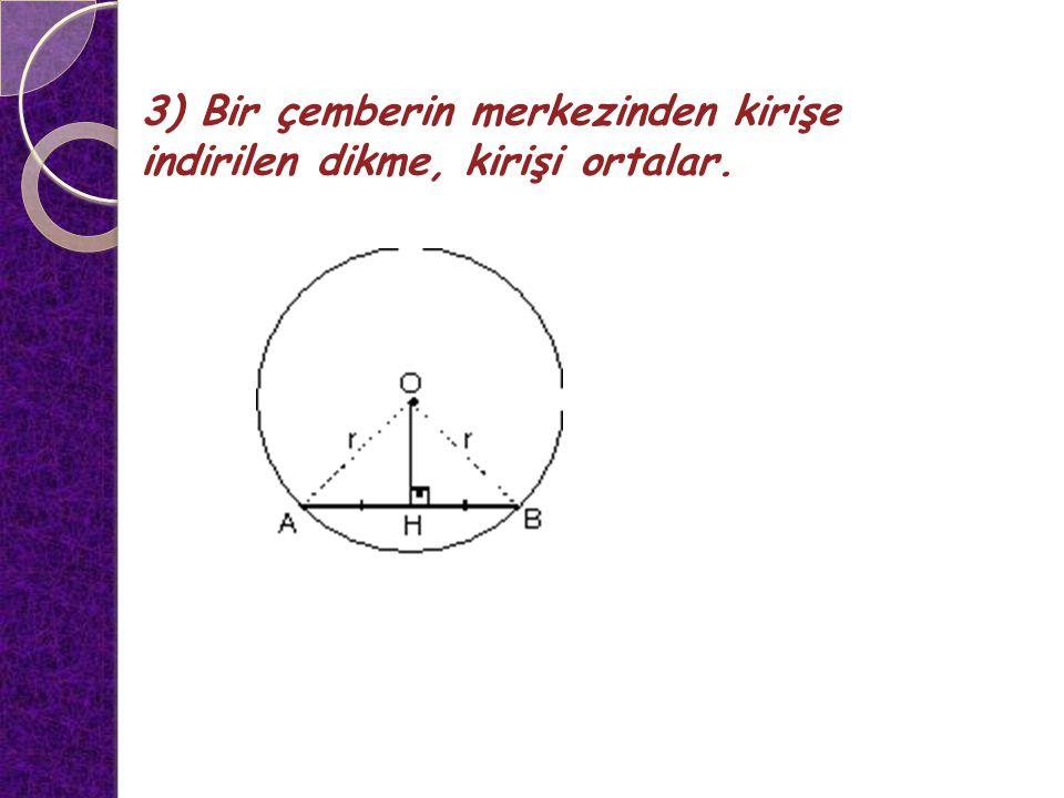 4) Bir çemberde eşit uzunluktaki kirişlerin gördüğü yaylarda eşittir.