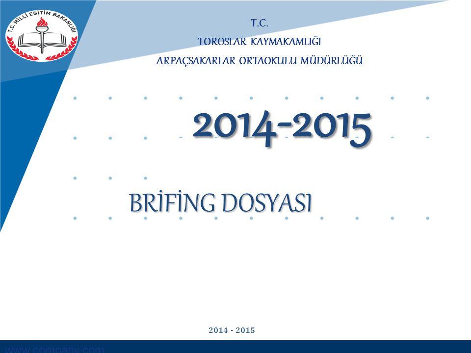 www.company.com T.C. TOROSLAR KAYMAKAMLIĞI ARPAÇSAKARLAR ORTAOKULU MÜDÜRLÜĞÜ BRİFİNG DOSYASI 2014-2015 2014 - 2015