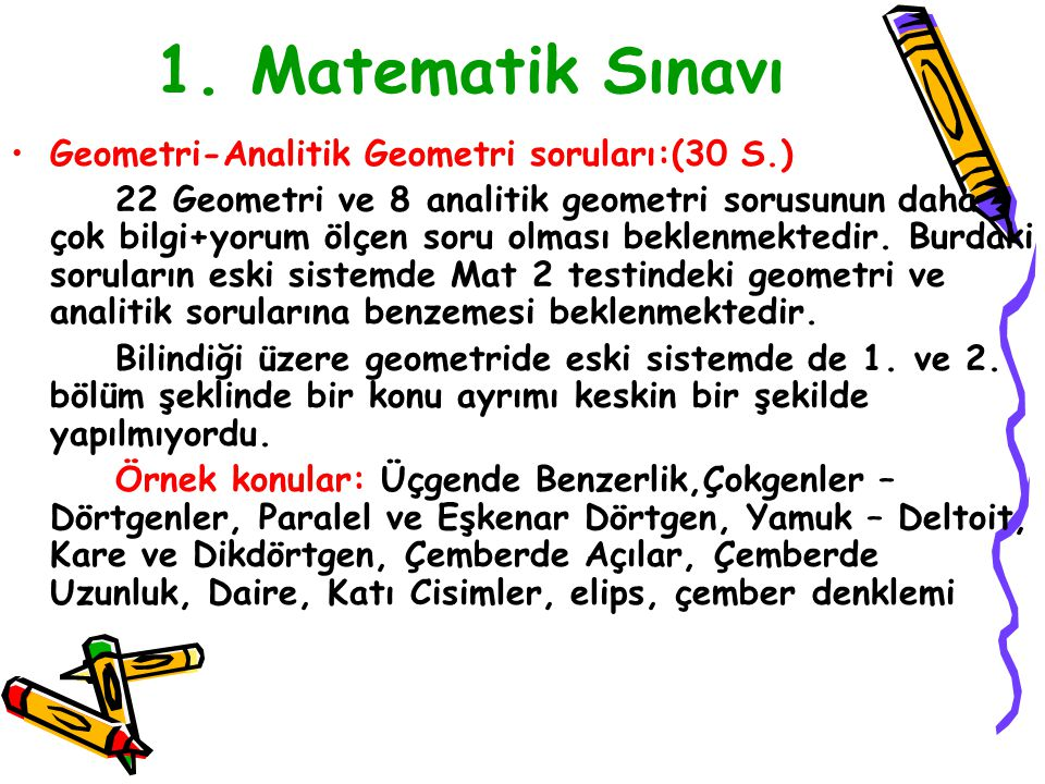 1. Matematik Sınavı Matematik soruları:(50 soru) Soruların içeriği ile ilgili herhangi bir açıklama yapılmamış olsa da bu testlerin sonucu yerleşilen