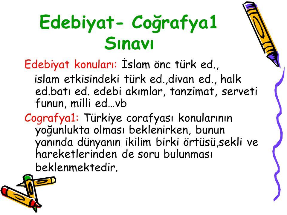Edebiyat, Coğrafya Sınavı Türk D. ve Ed. testi56 Soru 85 dakika Coğrafya-1 testi24 Soru 35 dakika TOPLAM80 Soru 120 dakika