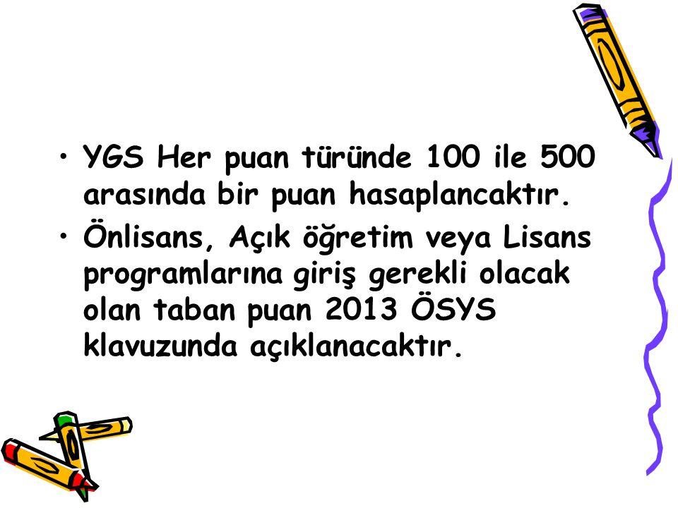 YGS Her puan türünde 100 ile 500 arasında bir puan hasaplancaktır.