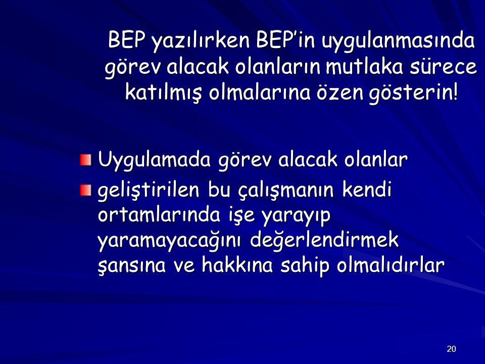 20 BEP yazılırken BEP'in uygulanmasında görev alacak olanların mutlaka sürece katılmış olmalarına özen gösterin.