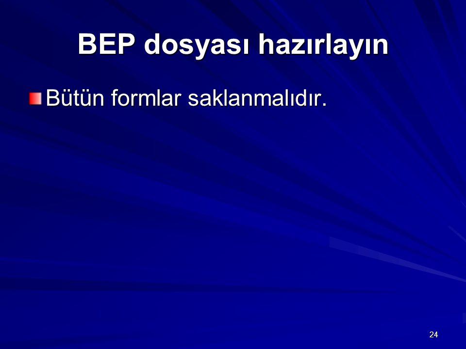 24 BEP dosyası hazırlayın Bütün formlar saklanmalıdır.