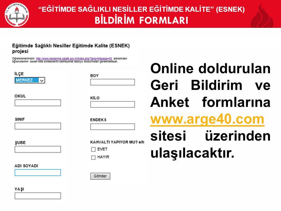 EĞİTİMDE SAĞLIKLI NESİLLER EĞİTİMDE KALİTE (ESNEK) B İ LD İ R İ M FORMLARI 15 Online doldurulan Geri Bildirim ve Anket formlarına www.arge40.com sitesi üzerinden ulaşılacaktır.