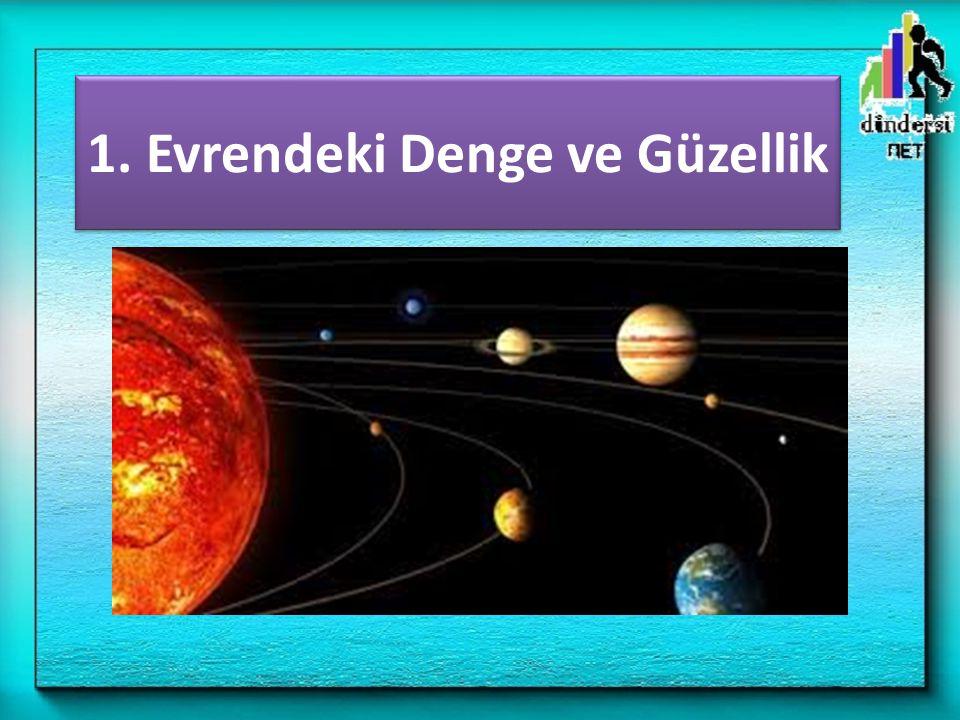 Evrendeki tüm varlıklar, Yüce Allah tarafından yaratılmıştır.
