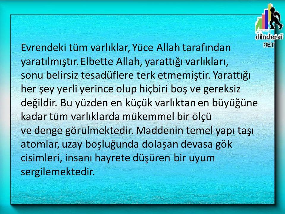 Kur'an-ı Kerim, birçok ayet-i kerimede evrenin ölçü ve denge içerisinde yaratıldığını belirtmektedir.
