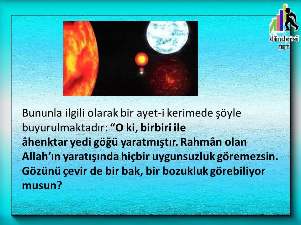 """Bununla ilgili olarak bir ayet-i kerimede şöyle buyurulmaktadır: """"O ki, birbiri ile âhenktar yedi göğü yaratmıştır. Rahmân olan Allah'ın yaratışında h"""