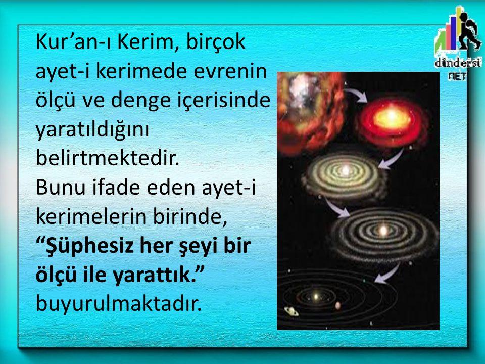 """Kur'an-ı Kerim, birçok ayet-i kerimede evrenin ölçü ve denge içerisinde yaratıldığını belirtmektedir. Bunu ifade eden ayet-i kerimelerin birinde, """"Şüp"""