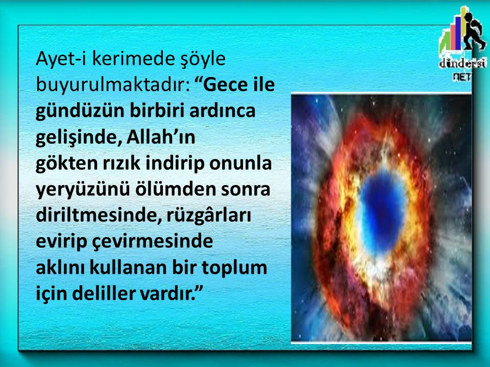 """Ayet-i kerimede şöyle buyurulmaktadır: """"Gece ile gündüzün birbiri ardınca gelişinde, Allah'ın gökten rızık indirip onunla yeryüzünü ölümden sonra diri"""