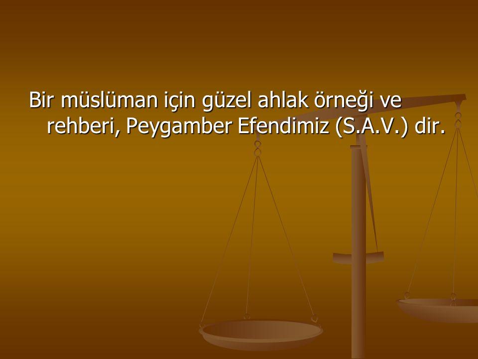 Bir müslüman için güzel ahlak örneği ve rehberi, Peygamber Efendimiz (S.A.V.) dir.