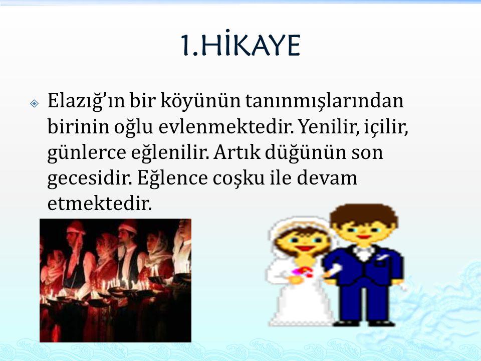 1.HİKAYE  Elazığ'ın bir köyünün tanınmışlarından birinin oğlu evlenmektedir. Yenilir, içilir, günlerce eğlenilir. Artık düğünün son gecesidir. Eğlenc