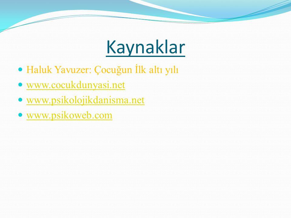 Kaynaklar Haluk Yavuzer: Çocuğun İlk altı yılı www.cocukdunyasi.net www.psikolojikdanisma.net www.psikoweb.com