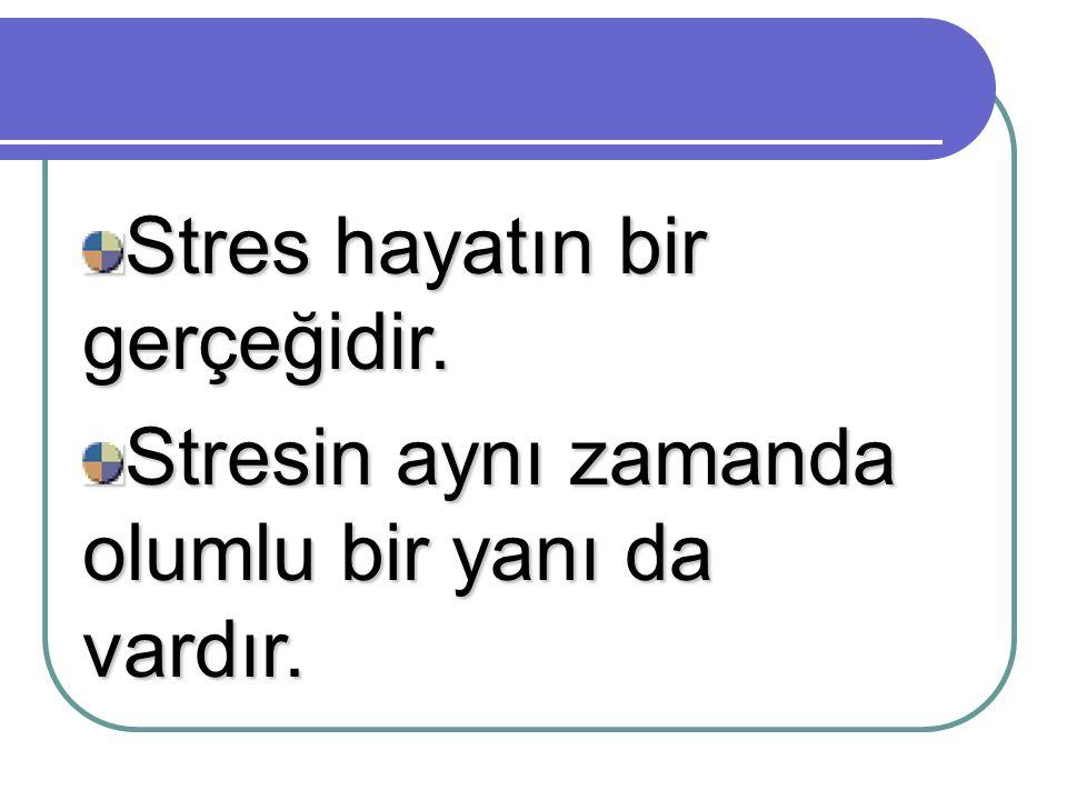 Stres hayatın bir gerçeğidir. Stresin aynı zamanda olumlu bir yanı da vardır.